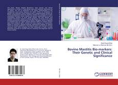 Bookcover of Bovine Mastitis Bio-markers: Their Genetic and Clinical Significance