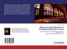 Bookcover of Behaviors And Attitudes In Presidential Election In Iran