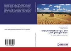Couverture de Innovative technologies and spelt grain products