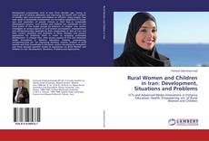 Bookcover of Rural Women and Children in Iran: Development, Situations and Problems