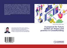 Bookcover of A proposal for future studies on theory and practice in Crowdfunding