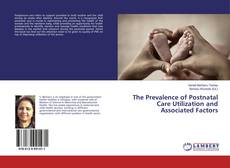 Bookcover of The Prevalence of Postnatal Care Utilization and Associated Factors