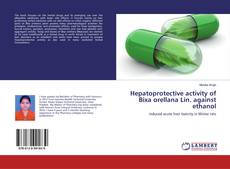 Bookcover of Hepatoprotective activity of Bixa orellana Lin. against ethanol