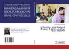 Bookcover of Influence of organizational structure & communication flow on teacher