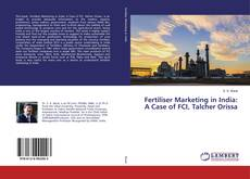 Couverture de Fertiliser Marketing in India: A Case of FCI, Talcher Orissa
