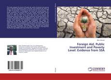 Bookcover of Foreign Aid, Public Investment and Poverty Level: Evidence from SSA