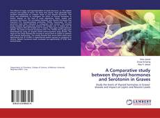 Bookcover of A Comparative study between thyroid hormones and Serotonin in Graves