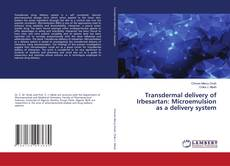 Bookcover of Transdermal delivery of Irbesartan: Microemulsion as a delivery system