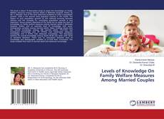 Capa do livro de Levels of Knowledge On Family Welfare Measures Among Married Couples