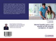 Bookcover of Mental health status and quality of life among caregivers- A report