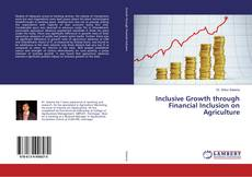Bookcover of Inclusive Growth through Financial Inclusion on Agriculture