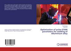 Обложка Optimisation of pulse GTAW parameters for welding of Alluminium alloy