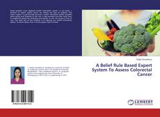 Portada del libro de A Belief Rule Based Expert System To Assess Colorectal Cancer