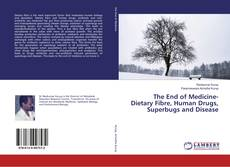 Bookcover of The End of Medicine- Dietary Fibre, Human Drugs, Superbugs and Disease