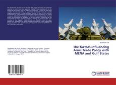 Bookcover of The factors influencing Arms Trade Policy with MENA and Gulf States