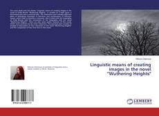 """Buchcover von Linguistic means of creating images in the novel """"Wuthering Heights"""""""