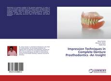 Bookcover of Impression Techniques in Complete Denture Prosthodontics -An Insight