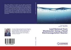 Bookcover of Lead Removal from Wastewater Using a Novel Electrocoagulation Reactor