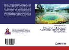 Bookcover of Efficacy of red seaweed Gelidiellacalcicola in health amelioration