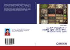 Bookcover of Market integration of selected agro-commodities in Maharashtra State