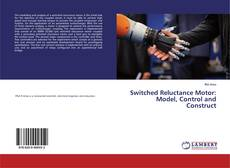 Bookcover of Switched Reluctance Motor: Model, Control and Construct