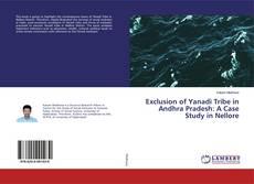 Bookcover of Exclusion of Yanadi Tribe in Andhra Pradesh: A Case Study in Nellore