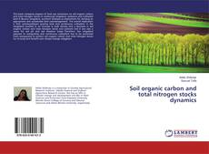 Bookcover of Soil organic carbon and total nitrogen stocks dynamics