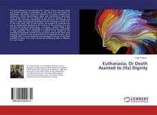 Portada del libro de Euthanasia, Or Death Assisted to (Its) Dignity