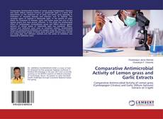 Comparative Antimicrobial Activity of Lemon grass and Garlic Extracts kitap kapağı