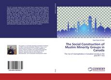 Bookcover of The Social Construction of Muslim Minority Groups in Canada