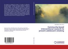 Bookcover of Community-based interventional research to prevent adolescent smoking