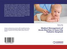 Bookcover of Medical Management of Acute Diarrhea in Gaza City Pediatric Hospitals