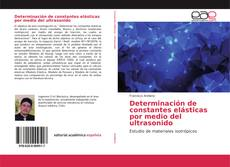 Portada del libro de Determinación de constantes elásticas por medio del ultrasonido