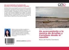Bookcover of Un acercamiento a la música de Arrullos y Currulaos desde el saxofón