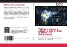 Bookcover of Políticas, planes y acciones para evaluar la formación universitaria