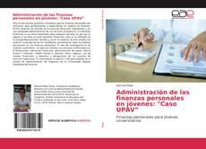"""Administración de las finanzas personales en jóvenes: """"Caso UPAV""""的封面"""