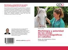 Bookcover of Morfología y polaridad de las ondas electrocardiográficas en caballos