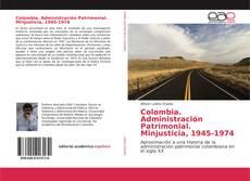Capa do livro de Colombia. Administración Patrimonial. Minjusticia, 1945-1974