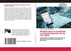 Bookcover of Modelo para la medición e implementación de las TIC 2016