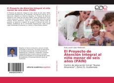 Couverture de El Proyecto de Atención Integral al niño menor de seis años (PAIN)