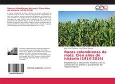Bookcover of Razas colombianas de maíz: Cien años de historia (1914-2014)