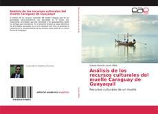 Couverture de Análisis de los recursos culturales del muelle Caraguay de Guayaquil