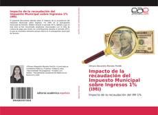 Bookcover of Impacto de la recaudación del Impuesto Municipal sobre Ingresos 1% (IMI)