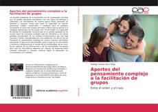 Bookcover of Aportes del pensamiento complejo a la facilitación de grupos