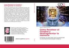 Bookcover of Cómo Resetear al Cerebro y desfragmentar la memoria