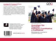 Bookcover of Investigar Sin Traumas: Enfoques Cuantitativo y Cualitativo