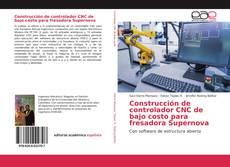 Portada del libro de Construcción de controlador CNC de bajo costo para fresadora Supernova