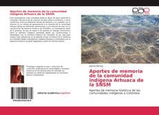 Aportes de memoria de la comunidad indígena Arhuaca de la SNSM kitap kapağı