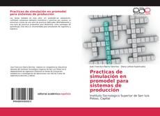 Practicas de simulación en promodel para sistemas de producción kitap kapağı