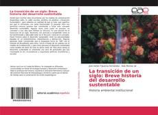 Couverture de La transición de un siglo: Breve historia del desarrollo sustentable